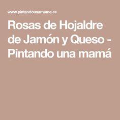 Rosas de Hojaldre de Jamón y Queso - Pintando una mamá