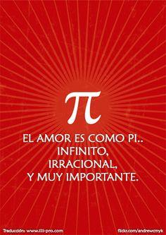 El amor es como pi PI f. Letra griega (π) que corresponde a nuestra p. || Mat. Signo que representa la relación aproximada entre la circunferencia y el diámetro del círculo (3 ,1416).