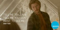 """Tell me to leave. Tell me you don't want to see me."" Clay ~ Bitten"