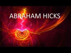 Clarifying the unwanted to achieve the wanted , Abraham Hicks