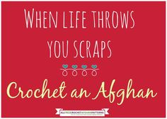 When life throws you scraps...crochet an afghan! ♥