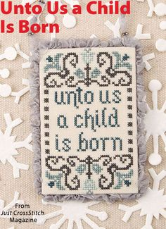 Unto Us a Child Is Born from the Jul/Aug 2016 issue of Just CrossStitch Magazine. Order a digital copy here: https://www.anniescatalog.com/detail.html?prod_id=132142