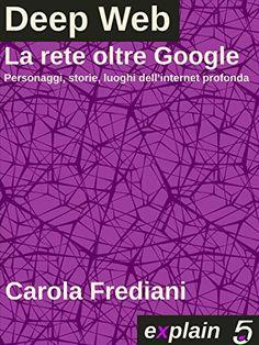 DEEP WEB - La rete oltre Google: Personaggi, storie e luoghi dell'internet profonda eBook: Carola Frediani: Amazon.it: Kindle Store