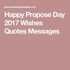 Happy Propose Day 2017 Wishes Quotes Messages Happy Propose Day, Wish Quotes, Messages, Proposal, Text Posts, Text Conversations
