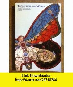 To Capture the World (9780927663458) Joyce Sidman , ISBN-10: 0927663457  , ISBN-13: 978-0927663458 ,  , tutorials , pdf , ebook , torrent , downloads , rapidshare , filesonic , hotfile , megaupload , fileserve