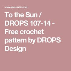To the Sun / DROPS 107-14 - Free crochet pattern by DROPS Design