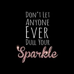 Don't let anyone ever dull your #sparkle via @ℓℴvℯ High