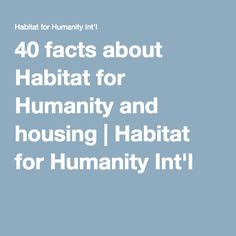 40 facts about Habitat for Humanity and housing | Habitat for Humanity Int'l