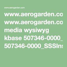 Www.aerogarden.com Media Wysiwyg Kbase  507346 0000_SSSInstruction_11.04.15.pdf