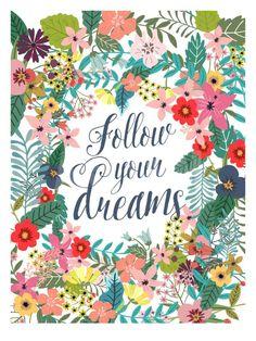 Follow Your Dreams Art Print by Mia Charro at Art.com
