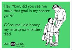 Hey Mom, did you see me make that goal in my soccer game? Of course I did honey, my smartphone battery died.