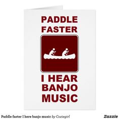 Paddle faster I here banjo music Card