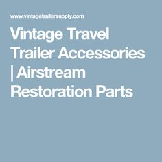 Vintage Travel Trailer Accessories | Airstream Restoration Parts