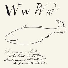 W was a Whale by Edward Lear.  English writer and artist. Best remembered for his five illustrated volumes of nonsense poetry and prose.  W was a Whale (c 1880) is held at Victoria and Albert Museum, London.