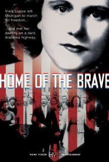 Home of the Brave (2004): A documentary about the civil rights activist, Viola Liuzzo, who was murdered in 1965 as she campaigned for black suffrage in Selma, Alabama, and the effect of her death and a subsequent FBI smear campaign on her family.
