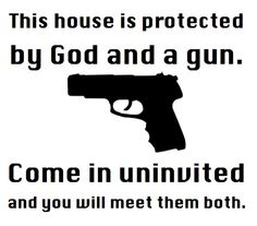 "Buy it: http://patriotdepot.com/this-house-is-protected-by-god-a-gun-decal/  This House is Protected by God & a Gun Decal   3""X3"" Static Cling  States: This house is protected by God and a gun. Come in uninvited and you will meet them both."