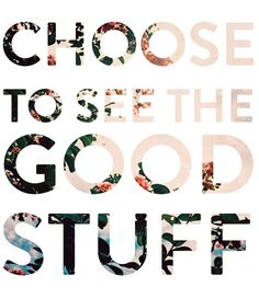Stay positive & choose to see the good!
