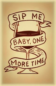 Sip me Baby... (it's calling, oh my, not even #WineWednesday yet)
