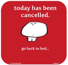 http://lastlemon.com/vimrod/vm8737/ today has been cancelled. go back to bed...