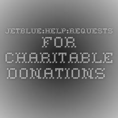 JetBlue:Help:Requests for Charitable Donations.  Apply 3 months before event