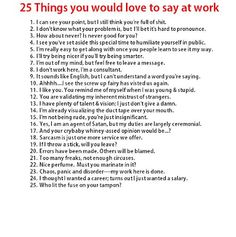 "25 Things You Would Love to Say at Work ... ""Who lit the fuse on your tampon?"""