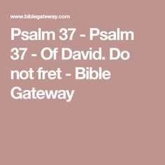 Psalm 37 What To Do When The Bad Guys Win  Bibleorg