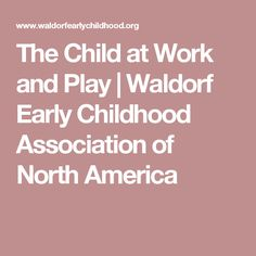The Child at Work and Play | Waldorf Early Childhood Association of North America