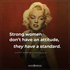 Strong women don't have an attitude, they have a standard. - Stacey Hawkins #strongwomen #attitude #attitudequotes #understandingwomen Good Attitude Quotes, Positive Mental Attitude, Free Mental Health, I Am A Warrior, Understanding Women, Marilyn Monroe Quotes, Hard Work Quotes, Self Motivation, Powerful Women