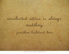 unsolicited advice is always meddling. Our just plum being fucking nosy Vinyl Quotes, Own Quotes, Advice Quotes, Life Advice, Great Quotes, Quotes To Live By, Life Quotes, Famous Quotes, Favorite Words