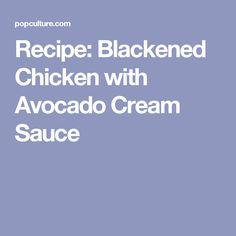 Recipe: Blackened Chicken with Avocado Cream Sauce
