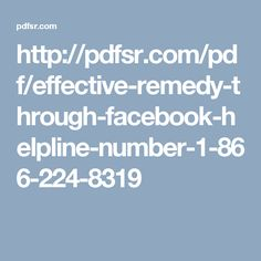 http://pdfsr.com/pdf/effective-remedy-through-facebook-helpline-number-1-866-224-8319