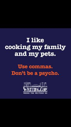Please respect the comma; it truly makes a difference.