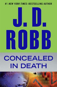 CONCEALED IN DEATH by J.D. Robb -- The incomparable J. D. Robb presents the latest moving and suspenseful novel in the #1 New York Times–bestselling Eve Dallas series.