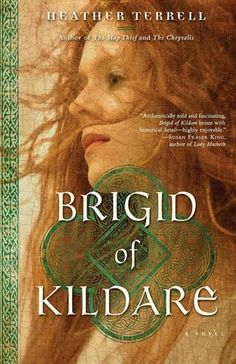 Brigid of Kildare by Heather Terrell  Rich in historical detail, Heather Terrell's mesmerizing novel Brigid of Kildare is the story of the revolutionary Saint Brigid and the discovery of the oldest illuminated manuscript in the annals of the Church, a manuscript that contains an astonishing secret history.