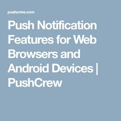 Push Notification Features for Web Browsers and Android Devices Web Browser, Android, Bring It On, Tools, Instruments