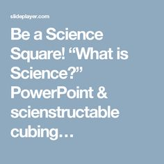"""Be a Science Square! """"What is Science?"""" PowerPoint & scienstructable cubing…"""