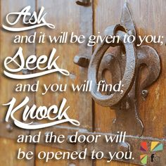 Ask seek knock… Easier said than done when it seems that God isn't answering the door! ~Philip Yancey