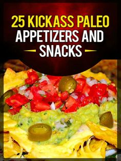 25 Kickass Paleo Appetizers and Snacks: Quick and Easy Gluten-Free, Low Fat and Low Carb Recipes  by Lisa Ujka ($1.18)