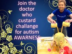 To have custard poured over your heads for autism awareness and all doctor who fans everywhere please join in