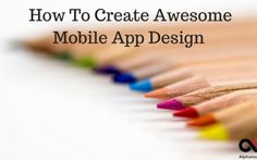 How to Create Awesome Mobile App Designs According to leading Analytics firm Statista , Apple App Store has 1.5 million active apps and Google Play store has 1.6 million apps. Mobile app has changed the way we do business, the way we intera #mobileapp #startup #startups #socialmed