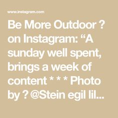 """Be More Outdoor 🌲 on Instagram: """"A sunday well spent, brings a week of content * * * Photo by 📸 @Stein egil liland + #steinegilliland from @pexels * * * #bemoreoutdoor…"""" Sunday, Bring It On, Wellness, Content, Math, Inspiration, Outdoor, Instagram, Biblical Inspiration"""