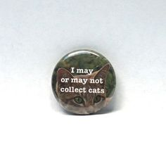 1-034-Pinback-Button-Cat-I-May-or-May-Not-Collect-Cats-Backpack-Pin-Funny-Nerdy