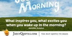 Here are the best good morning quotes to get your, his or her day started right. They will turn your morning into awesomeness. - Page 3 Sharing Quotes, What Inspires You, Good Morning Quotes, Jennifer Aniston, How To Get, Sayings, Lyrics, Word Of Wisdom, Quotes