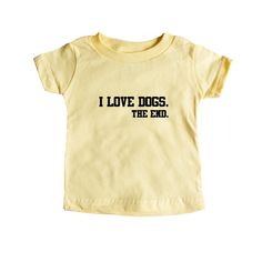 I Love Dogs The End Puppy Doggies Doggie Dog Pup Puppies Pet Pets Mutt Mutts Animals Animal Lover Unisex T Shirt SGAL4 Baby Onesie / Tee