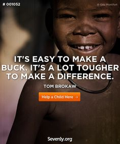 It's easy to make a buck. It's a lot tougher to make a difference.     Check out Sevenly.org to learn more!     http://svnly.org/PinLink    #quotes #dogood #sevenly #love, #hammocking, #kids, #impact, #change