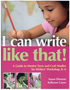Writer's Workshop Resource: Teach with Picture Books: I Can Write Like That: Focusing on Mentor Texts
