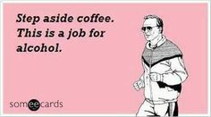 Step aside coffee! This is a job for alcohol! @missjaytea @sjjet25