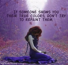Daily Quotes If Someone Shows You Their True Colors Dont Try To Repaint Them  Mactoons Inspirational Quotes Gallery