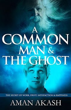 A Common Man & The Ghost: the Secret of work, fruit, satisfaction & happiness by Aman Akash, http://www.amazon.com/dp/B00X7WOHCA/ref=cm_sw_r_pi_dp_CywAvb081XJ2A