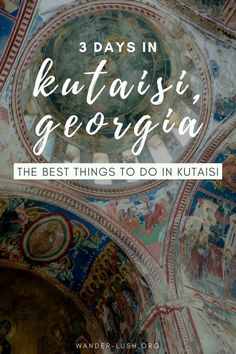 Things to Do in Kutaisi, Georgia: The Ultimate 3-Day Itinerary | Wander-Lush